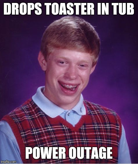 Bad Luck Brian Meme | DROPS TOASTER IN TUB POWER OUTAGE | image tagged in memes,bad luck brian | made w/ Imgflip meme maker