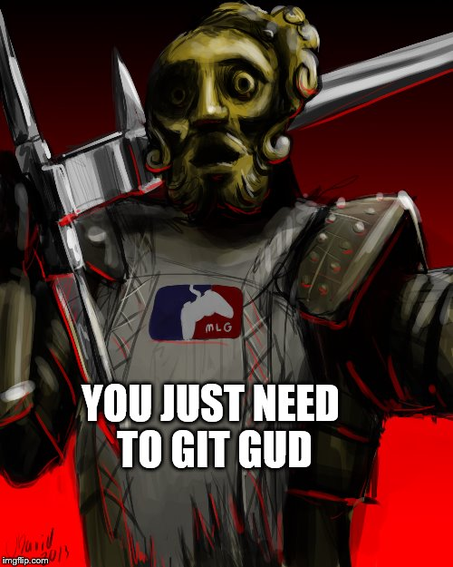 YOU JUST NEED TO GIT GUD | made w/ Imgflip meme maker