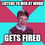 LISTENS TO MEN AT WORK GETS FIRED | made w/ Imgflip meme maker