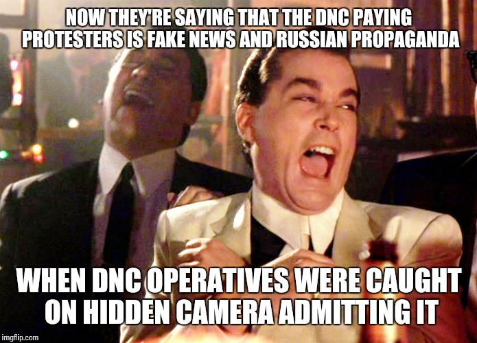 NOW THEY'RE SAYING THAT THE DNC PAYING PROTESTERS IS FAKE NEWS AND RUSSIAN PROPAGANDA WHEN DNC OPERATIVES WERE CAUGHT ON HIDDEN CAMERA ADMIT | made w/ Imgflip meme maker
