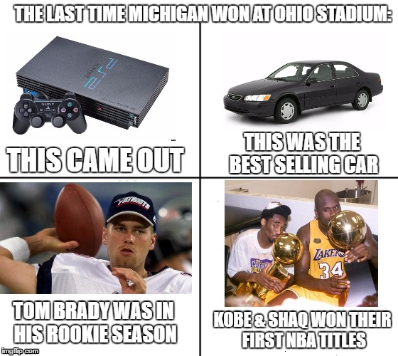 The Last Time Michigan Won At Ohio Stadium (2000) | THE LAST TIME MICHIGAN WON AT OHIO STADIUM: THIS CAME OUT TOM BRADY WAS IN HIS ROOKIE SEASON KOBE & SHAQ WON THEIR FIRST NBA TITLES THIS WAS | image tagged in michigan wolverines,ohio state buckeyes,year 2000 | made w/ Imgflip meme maker