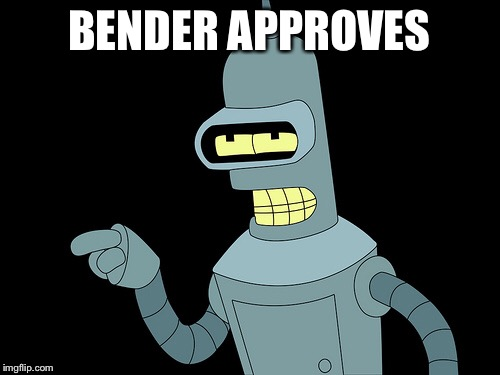 BENDER APPROVES | made w/ Imgflip meme maker