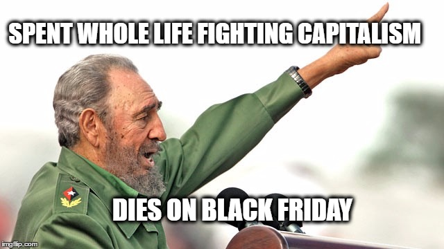 1ew8d9 image tagged in memes,funny memes,fidel castro,black friday