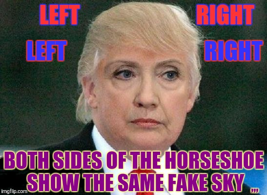 Two arms of the same machine | LEFT                           RIGHT BOTH SIDES OF THE HORSESHOE SHOW THE SAME FAKE SKY LEFT                                RIGHT ,,, | image tagged in political meme,hillary clinton meme,donald trump | made w/ Imgflip meme maker