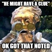 """HE MIGHT HAVE A CLUE"" OK GOT THAT NOTED 