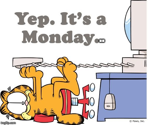 Is it Monday yet Garfield? | .. | image tagged in memes,mugatu so hot right now,funny | made w/ Imgflip meme maker