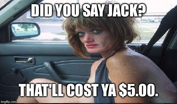 DID YOU SAY JACK? THAT'LL COST YA $5.00. | made w/ Imgflip meme maker