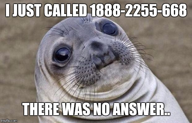 Awkward Moment Sealion Meme | I JUST CALLED 1888-2255-668 THERE WAS NO ANSWER.. | image tagged in memes,awkward moment sealion | made w/ Imgflip meme maker