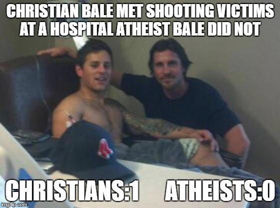 CHRISTIAN BALE MET SHOOTING VICTIMS AT A HOSPITAL ATHEIST BALE DID NOT CHRISTIANS:1      ATHEISTS:0 | image tagged in batman,christian bale,unfunny,funny,hospital,top 5 | made w/ Imgflip meme maker