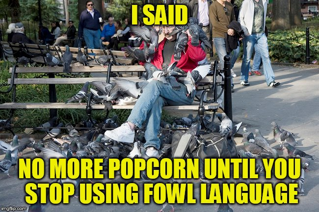 I SAID NO MORE POPCORN UNTIL YOU STOP USING FOWL LANGUAGE | made w/ Imgflip meme maker