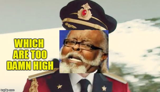 WHICH ARE TOO DAMN HIGH | made w/ Imgflip meme maker