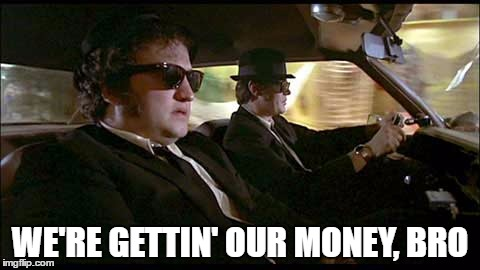 WE'RE GETTIN' OUR MONEY, BRO | made w/ Imgflip meme maker
