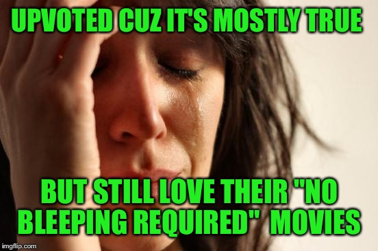 "First World Problems Meme | UPVOTED CUZ IT'S MOSTLY TRUE BUT STILL LOVE THEIR ""NO BLEEPING REQUIRED""  MOVIES 