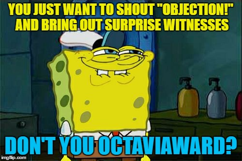 "Dont You Squidward Meme | YOU JUST WANT TO SHOUT ""OBJECTION!"" AND BRING OUT SURPRISE WITNESSES DON'T YOU OCTAVIAWARD? 
