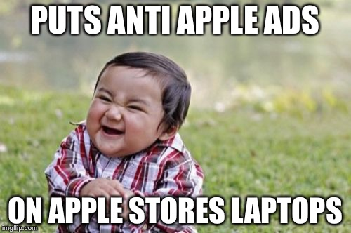 Evil Toddler |  PUTS ANTI APPLE ADS; ON APPLE STORES LAPTOPS | image tagged in memes,evil toddler | made w/ Imgflip meme maker