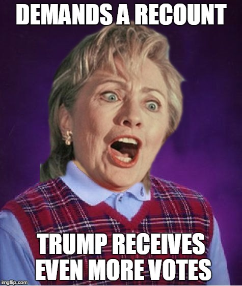 You Can Bet On This | DEMANDS A RECOUNT TRUMP RECEIVES EVEN MORE VOTES | image tagged in memes,bad luck brian,hillary clinton | made w/ Imgflip meme maker