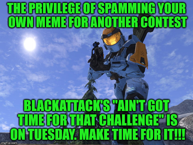 "Demonic Penguin Halo 3 | THE PRIVILEGE OF SPAMMING YOUR OWN MEME FOR ANOTHER CONTEST BLACKATTACK'S ""AIN'T GOT TIME FOR THAT CHALLENGE"" IS ON TUESDAY. MAKE TIME FOR I 