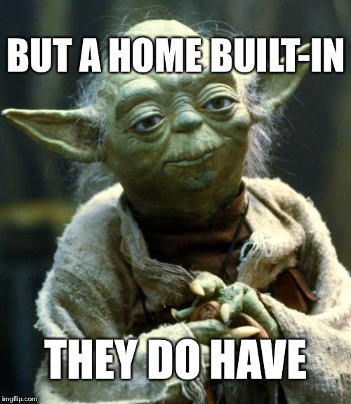 Star Wars Yoda Meme | BUT A HOME BUILT-IN THEY DO HAVE | image tagged in memes,star wars yoda | made w/ Imgflip meme maker