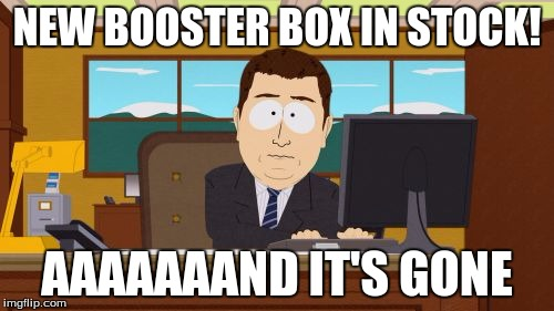 Aaaaand Its Gone Meme | NEW BOOSTER BOX IN STOCK! AAAAAAAND IT'S GONE | image tagged in memes,aaaaand its gone | made w/ Imgflip meme maker
