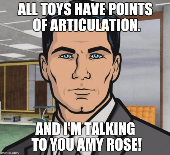 Archer Meme | ALL TOYS HAVE POINTS OF ARTICULATION. AND I'M TALKING TO YOU AMY ROSE! | image tagged in memes,archer,amy rose,toys | made w/ Imgflip meme maker