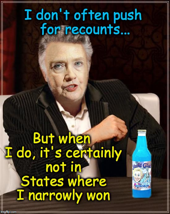 I don't often push for recounts... But when I do, it's certainly not in States where I narrowly won | image tagged in most interesting hillary | made w/ Imgflip meme maker