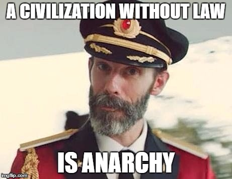 A CIVILIZATION WITHOUT LAW IS ANARCHY | made w/ Imgflip meme maker
