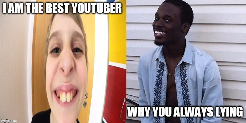 Why You Always Lying |  I AM THE BEST YOUTUBER; WHY YOU ALWAYS LYING | image tagged in why you always lying,pokemon go kid,youtube,lies | made w/ Imgflip meme maker