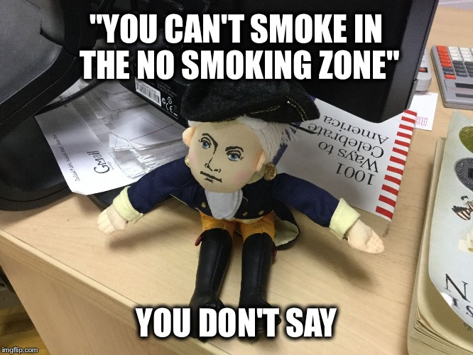 "Boi |  ""YOU CAN'T SMOKE IN THE NO SMOKING ZONE""; YOU DON'T SAY 