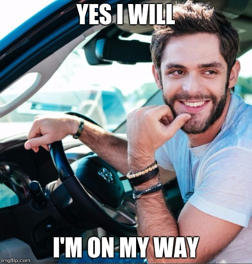 YES I WILL I'M ON MY WAY | made w/ Imgflip meme maker