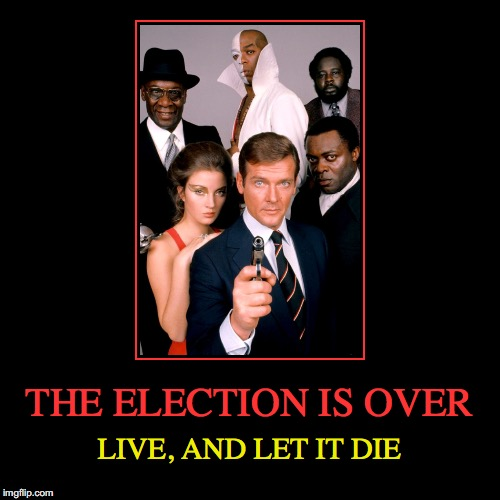 2016 ELECTION RESULTS  | THE ELECTION IS OVER | LIVE, AND LET IT DIE | image tagged in funny,demotivationals,election 2016,butthurt,sore loser | made w/ Imgflip demotivational maker