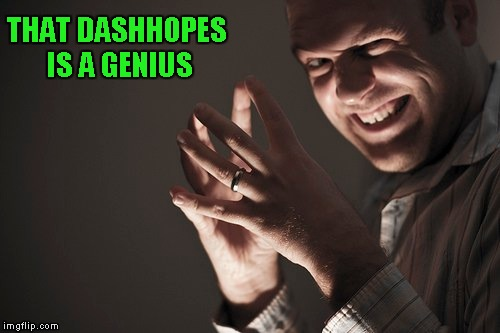 THAT DASHHOPES IS A GENIUS | made w/ Imgflip meme maker