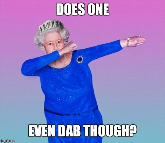 DOES ONE EVEN DAB THOUGH? | made w/ Imgflip meme maker