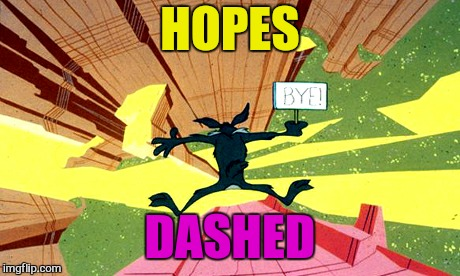HOPES DASHED | made w/ Imgflip meme maker