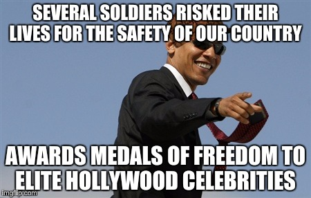 Scumbag Cool Obama  |  SEVERAL SOLDIERS RISKED THEIR LIVES FOR THE SAFETY OF OUR COUNTRY; AWARDS MEDALS OF FREEDOM TO ELITE HOLLYWOOD CELEBRITIES | image tagged in memes,cool obama,scumbag,ellen degeneres,liberal logic | made w/ Imgflip meme maker