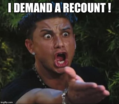 I DEMAND A RECOUNT ! | made w/ Imgflip meme maker