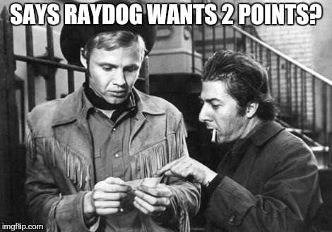 SAYS RAYDOG WANTS 2 POINTS? | made w/ Imgflip meme maker