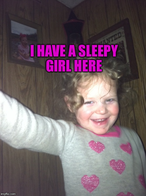 I HAVE A SLEEPY GIRL HERE | made w/ Imgflip meme maker