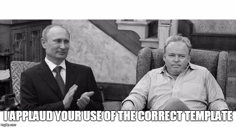 Putin meets Bunker | I APPLAUD YOUR USE OF THE CORRECT TEMPLATE | image tagged in putin meets bunker | made w/ Imgflip meme maker