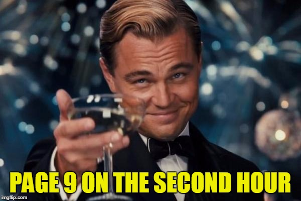 Leonardo Dicaprio Cheers Meme | PAGE 9 ON THE SECOND HOUR | image tagged in memes,leonardo dicaprio cheers | made w/ Imgflip meme maker