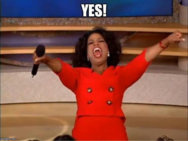 Oprah You Get A Meme | YES! | image tagged in memes,oprah you get a | made w/ Imgflip meme maker