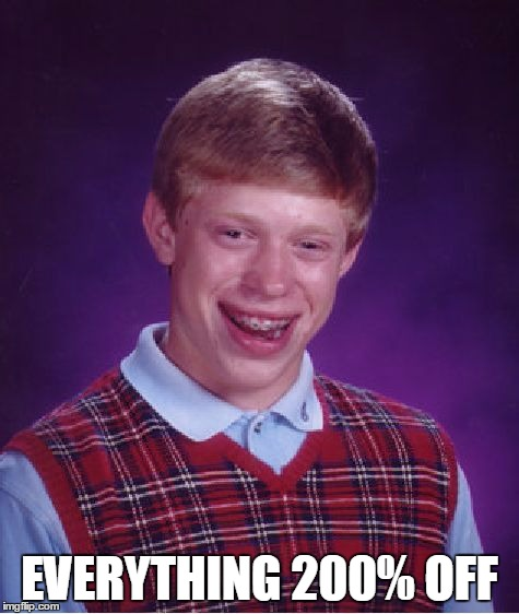 Bad Luck Brian Meme | EVERYTHING 200% OFF | image tagged in memes,bad luck brian | made w/ Imgflip meme maker