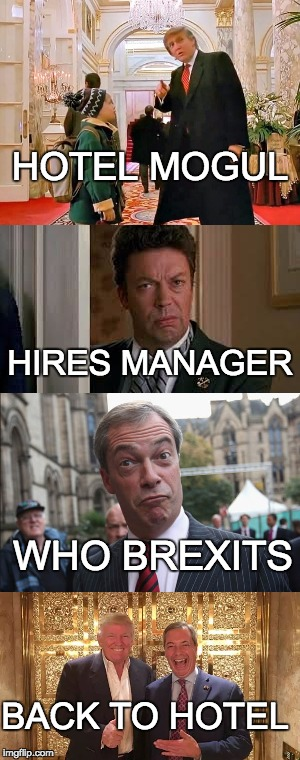 How long have these two known each other? |  HOTEL MOGUL; HIRES MANAGER; WHO BREXITS; BACK TO HOTEL | image tagged in donald trump,nigel farage,tim curry | made w/ Imgflip meme maker