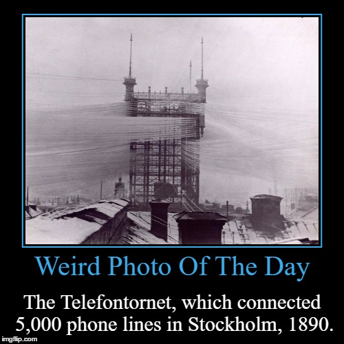 Well I'm Pretty Sure It's All Wireless Now | Weird Photo Of The Day | The Telefontornet, which connected 5,000 phone lines in Stockholm, 1890. | image tagged in funny,demotivationals,weird,photo of the day,stockholm,telefontornet | made w/ Imgflip demotivational maker