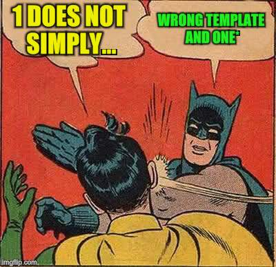 Batman Slapping Robin Meme | 1 DOES NOT SIMPLY... WRONG TEMPLATE AND ONE* | image tagged in memes,batman slapping robin | made w/ Imgflip meme maker