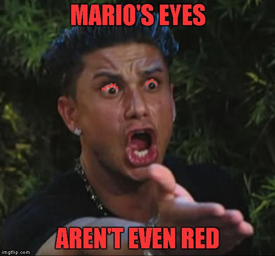 MARIO'S EYES AREN'T EVEN RED | made w/ Imgflip meme maker