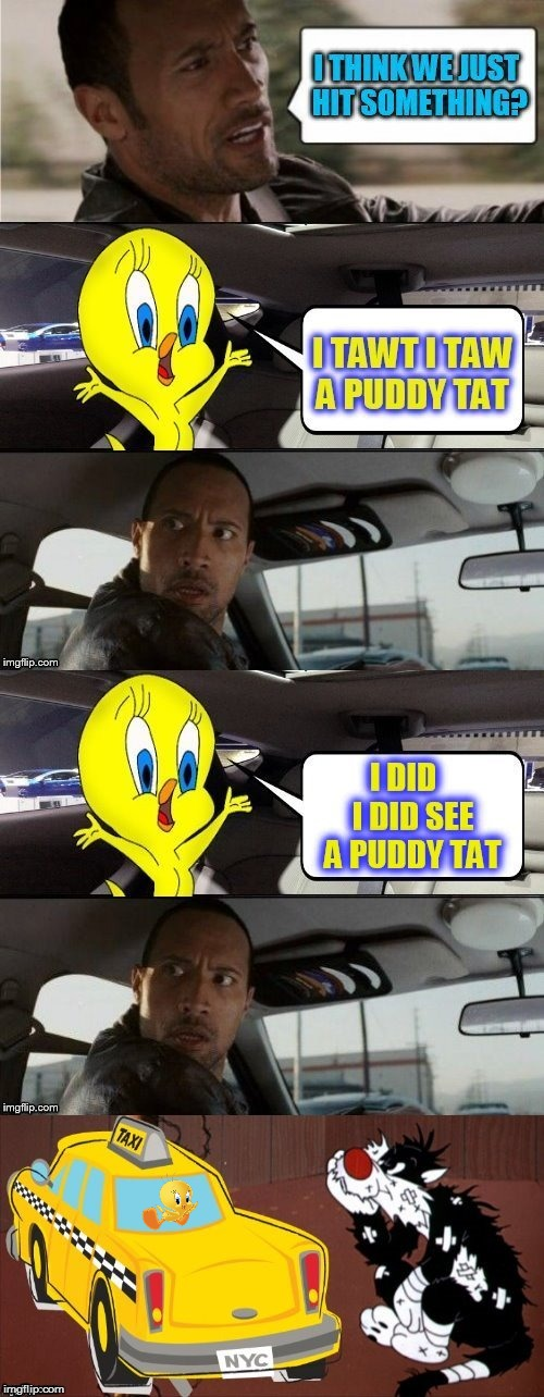 The Rock Goes Looney Tunes(Thank you Raydog) | , . | image tagged in the rock driving,tweety bird,sylvester the cat,looney tunes,funny memes,merrie melodies | made w/ Imgflip meme maker