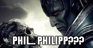 apocalypse or not | PHIL... PHILIPP??? | image tagged in apocalypse or not | made w/ Imgflip meme maker