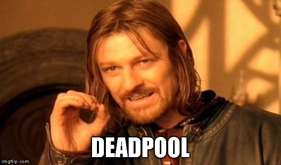 One Does Not Simply Meme | DEADPOOL | image tagged in memes,one does not simply | made w/ Imgflip meme maker