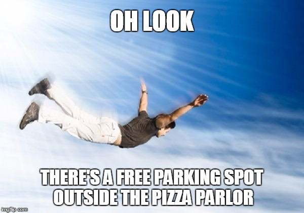 OH LOOK THERE'S A FREE PARKING SPOT OUTSIDE THE PIZZA PARLOR | made w/ Imgflip meme maker