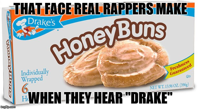 "THAT FACE REAL RAPPERS MAKE WHEN THEY HEAR ""DRAKE"" 